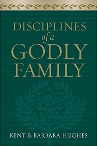 Disciplines of a Godly Family - Kent Hughes