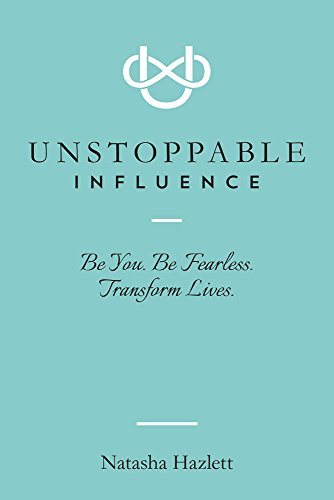 Unstoppable Influence: Be You. Be Fearless. Transform Lives. by Natasha Hazlett ebook deal