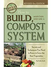 How to Build, Maintain, and Use a Compost System Secrets and Techniques You Need to Know to Grow the Best Vegetables: Secrets & Techniques You Need to Know to Grow the Best Vegetables