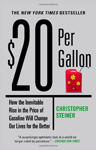 Book $20 Per Gallon: How the Inevitable Rise in the Price of Gasoline Will Change Our Lives for the Better by Christopher Steiner (5-Aug-2010)