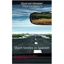 Spanish Reader Intermediate 1: Short Stories in Spanish (Spanish Reader For Beginners, Intermediate and Advanced Students nº 3) (Spanish Edition)