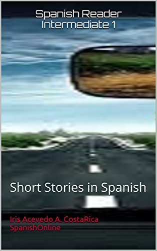 Intermediate Spanish Reader (Spanish Reader Intermediate 1: Short Stories in Spanish (Spanish Reader For Beginners, Intermediate and Advanced Students nº 3) (Spanish)