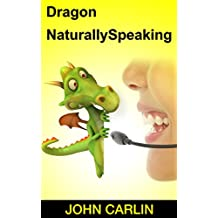 Dragon NaturallySpeaking: Dragon NaturallySpeaking Essentials, Dragon NaturallySpeaking Basics, Dragon NaturallySpeaking for Beginners, Dragon NaturallySpeaking ... Commands You Need to Know, Dragon Maste