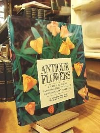 - Antique Flowers: A Guide to Using Old-Fashioned Species in Contemporary Gardens