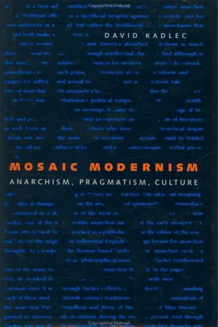 Mosaic Modernism: Anarchism, Pragmatism, Culture (New Studies in American Intellectual and Cultural History)