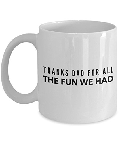 Thanks Dad For All The Fun We Had, 11Oz Coffee Mug Unique Gift Idea Coffee Mug - Father's Day/Birthday/Christmas Present