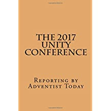 The 2017 Unity Conference: Reporting by Adventist Today