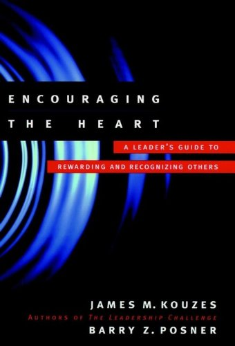Encouraging the Heart: A Leader's Guide to Rewarding and Recognizing Others (J-B Leadership Challenge: Kouzes/Posner)
