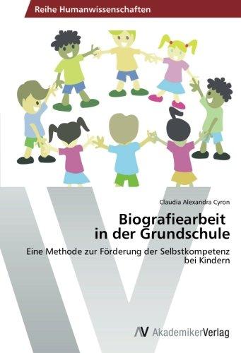 Biografiearbeit in der Grundschule: Eine Methode zur Förderung der Selbstkompetenz bei Kindern