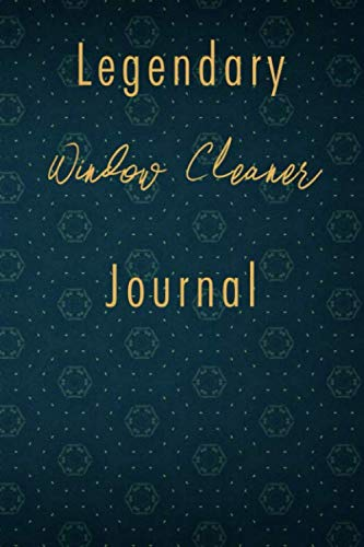 Legendary Window Cleaner Journal: A classy Window Cleaner Journal for day-to-day work with over 110 blank lined pages
