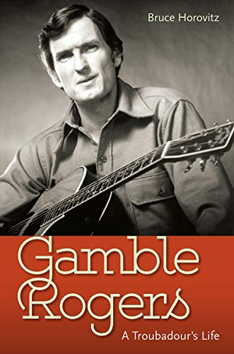 Gamble Rogers: A Troubadour's Life (Nc Home Raleigh Goods Store)