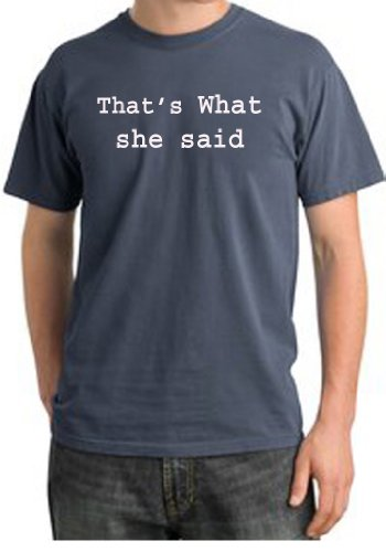 THATS WHAT SHE SAID Funny Humorous Saying Adult Pigment Dyed T-Shirt - Scotland Blue, Large (Funny Adult Pigment)