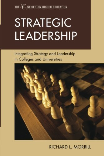 Strategic Leadership: Integrating Strategy and Leadership in Colleges and Universities (The ACE Series on Higher Education)
