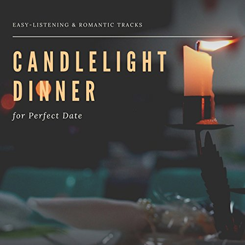 Candlelight Dinner - Easy-Listening & Romantic Tracks For Perfect Date