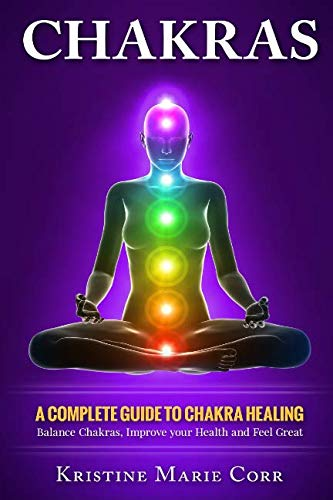 - Chakras: A Complete Guide to Chakra Healing:Balance Chakras, Improve your Health and Feel Great (Chakra Alignment - Chakra Healing - Chakra Balancing)