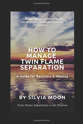 HOW TO MANAGE TWIN FLAME SEPARATION: A Guide For Recovery