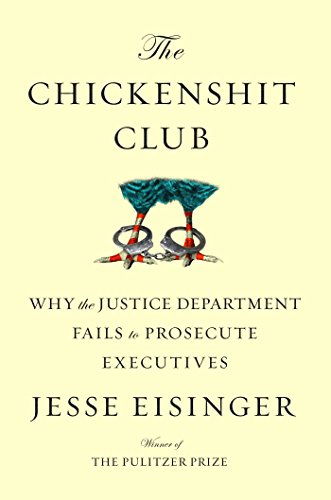 Book Cover: The Chickenshit Club: Why the Justice Department Fails to Prosecute Executives