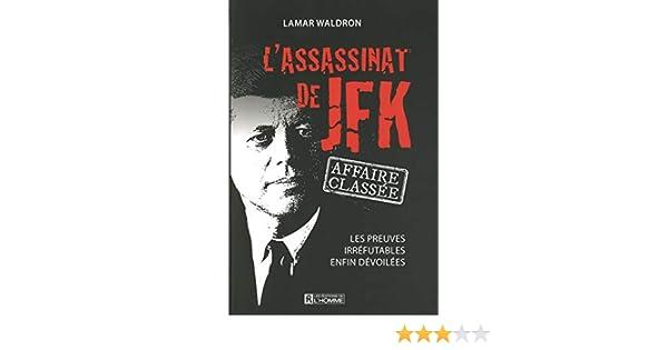 affaire class/ée Les preuves les plus probantes enfin d/évoil/ées Lassassinat de JFK