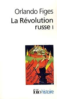 La Révolution russe, 1891-1924. La tragédie d'un peuple Tome 1 par Orlando Figes
