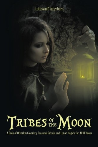 Read Online Tribes of the Moon: A Book of Otherkin Coventry, Seasonal Rituals and Lunar Magick for All 13 Moons pdf