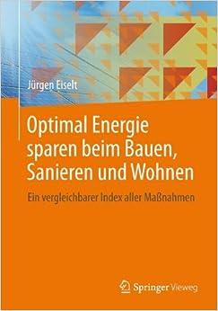 Optimal Energie sparen beim Bauen, Sanieren und Wohnen: Ein vergleichbarer Index aller Maßnahmen (German Edition)
