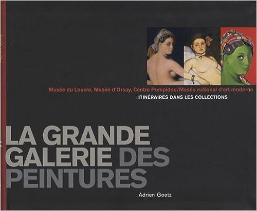 Livres gratuits La grande galerie des peintures : Itinéraires dans les collections, Musée du Louvre, Musée d'Orsay, Centre Pompidou / Musée national d'Art moderne pdf ebook