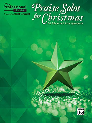 The Professional Pianist -- Praise Solos for Christmas: 40 Advanced Arrangements (Christmas For Songs Praise)
