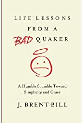 Life Lessons from a Bad Quaker: A Humble Stumble Toward Simplicity and Grace Paperback