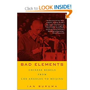 Bad Elements: Chinese Rebels from Los Angeles to Beijing Ian Buruma