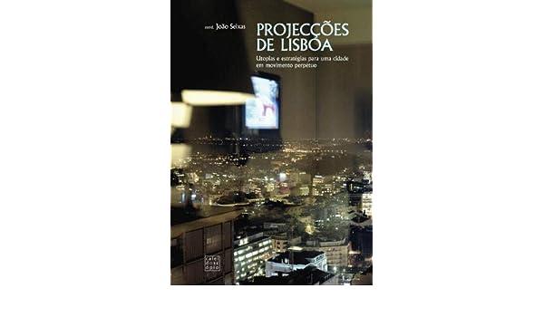 88cb23d53f8 Projecções de Lisboa (Portuguese Edition)  João Seixas  9789896585273   Amazon.com  Books