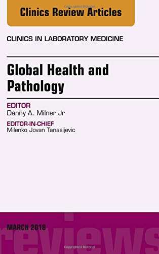 Global Health and Pathology, An Issue of the Clinics in Laboratory Medicine, 1e (The Clinics: Internal Medicine)