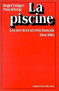 La piscine : les services secrets français par Roger Faligot