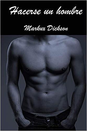 Hacerse un hombre de Markux Dickson