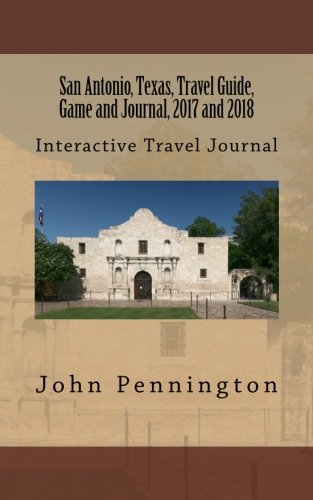 San Antonio, Texas, Travel Guide, Game and Journal, 2017 and 2018: Interactive Travel Journal ()