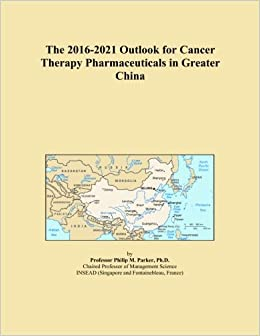 Book The 2016-2021 Outlook for Cancer Therapy Pharmaceuticals in Greater China
