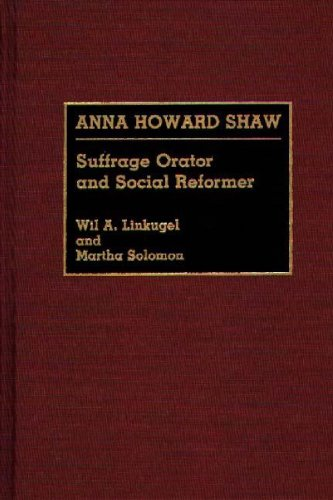Anna Howard Shaw: Suffrage Orator and Social Reformer by Wil A Linkugel