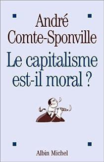 Le capitalisme est-il moral ? : Sur quelques ridicules et tyrannies de notre temps par Comte-Sponville