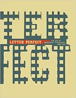 Letter Perfect: The Art of Modernist Typography, 1896 1953: David