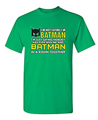 I'm Not Saying I'm Batman I'm Just Saying Graphic Novelty Mens Funny T Shirt