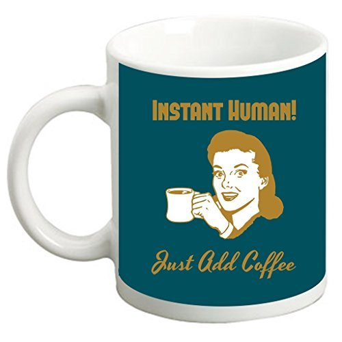 Instant Human! Just Add Coffee-Vintage Retro Style Quote-Blue-TM White Ceramic Coffee Mug Made in the U.S.A.