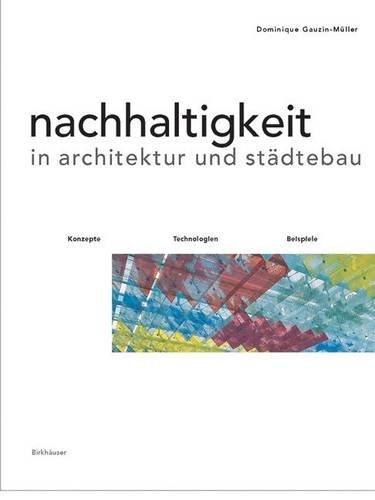 Nachhaltigkeit in Architektur und Städtebau: Konzepte, Technologien, Beispiele