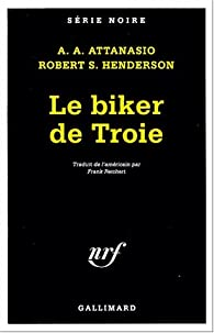 Le biker de Troie par A. A. Attanasio