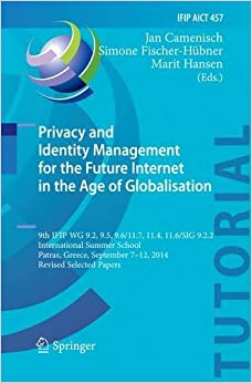 Privacy and Identity Management for the Future Internet in the Age of Globalisation: 9th IFIP WG 9.2, 9.5, 9.6/11.7, 11.4, 11.6/SIG 9.2.2 ... in Information and Communication Technology)