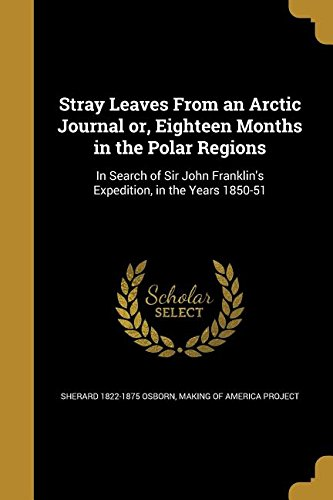 Download Stray Leaves from an Arctic Journal Or, Eighteen Months in the Polar Regions: In Search of Sir John Franklin's Expedition, in the Years 1850-51 pdf