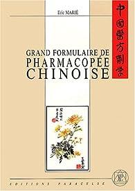 Grand formulaire de pharmacopée chinoise par Eric Marié