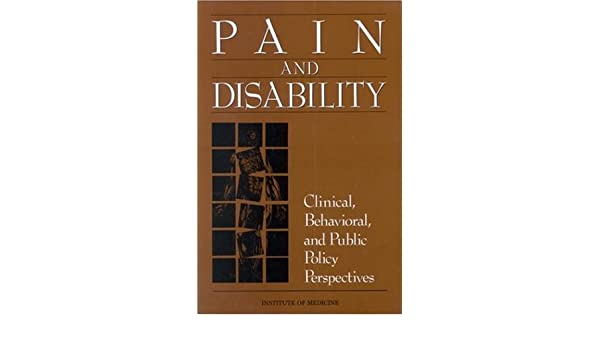 Pain and Disability: Clinical, Behavioral, and Public Policy Perspectives