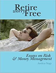 Retire Worry Free: Essays on Risk and Money Management