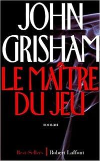 Le maître du jeu : roman, Grisham, John
