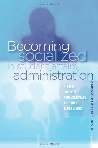 Download Becoming Socialized in Student Affairs Administration: A Guide for New Professionals and Their Supervisors pdf epub
