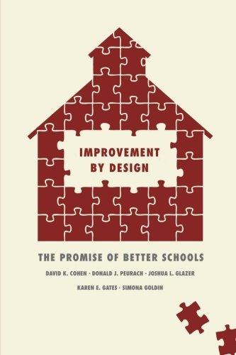 Improvement by Design: The Promise of Better Schools by Cohen David K. Peurach Donald J. Glazer Joshua L. Gates Karen E. Goldin Simona (2013-12-06) Paperback